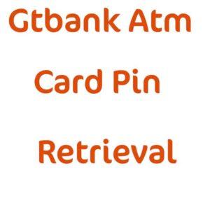 Gtbank ATM Card Pin: How to Retrieve if Forgotten